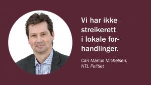 Vi har ikke streikerett i lokale forhandlinger. (Carl Marius Michelsen, NTL Politiet)