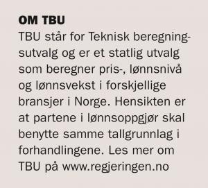TBU står for Teknisk beregningsutvalg og er et statlig utvalg som beregner pris-, lønnsnivå og lønnsvekst i forskjellige bransjer i Norge. Hensikten er at partene i lønnsoppgjør skal benytte samme tallgrunnlag i forhandlingene. Les mer om TBU på www.regjeringen.no